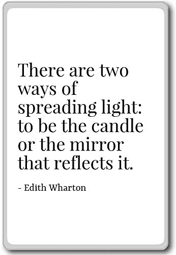 There are two ways of spreading light: to be ... - Edith Wharton - quotes fridge magnet, White