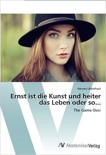 Book Ernst ist die Kunst und heiter das Leben oder so...: The Game Over (German Edition) by Uhlenhaut, Hannes (2014)