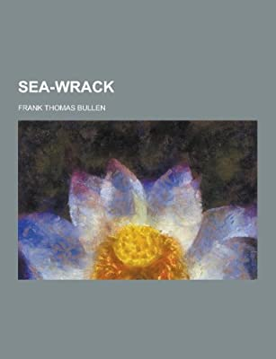 Sea Wrack Frank Thomas Bullen 9781230208497 Amazoncom Books