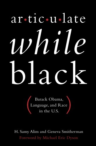 Articulate While Black: Barack Obama, Language, and Race in the U.S. by Oxford University Press USA