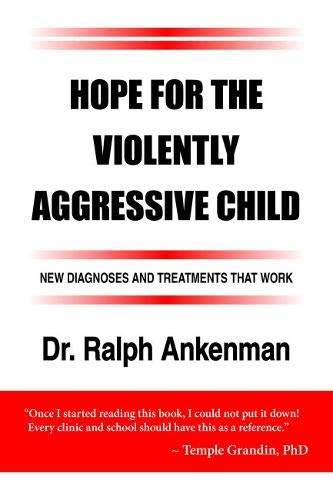 Hope for the Violently Aggressive Child: New Diagnoses and Treatments that Work (Aggressive Girls)