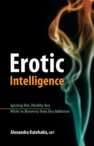 Erotic Intelligence: Igniting Hot, Healthy Sex While in Recovery from Sex Addiction (Sex Addicts Anonymous Green Book)
