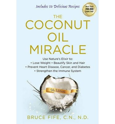 [ The Coconut Oil Miracle BY Fife, Bruce ( Author ) ] { Paperback } 2013