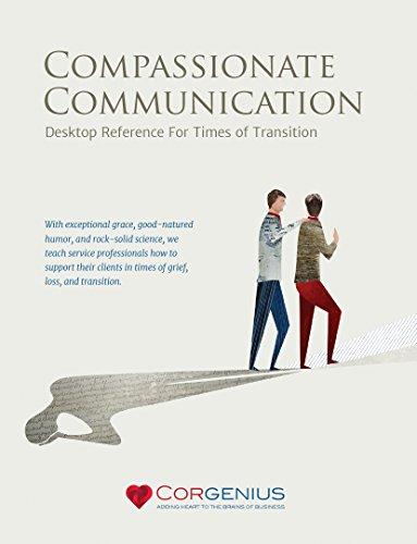 Compassionate Communication: Desktop Reference for Times of Transition Compassionate Communication: Desktop Reference for Times of Transition