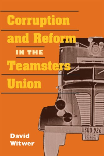 Corruption and Reform in the Teamsters Union (Working Class in American History)