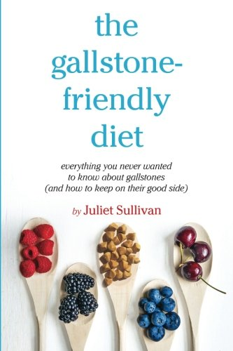 The gallstone-friendly diet: Everything you never wanted to know about gallstones (and how to keep on their good side) ()