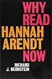"Richard J. Bernstein, ""Why Read Hannah Arendt Now"" (Polity, 2018)"