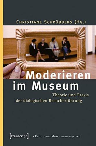 Moderieren im Museum. Theorie und Praxis der dialogischen Besucherführung (Schriften zum Kultur- und Museumsmanagement)