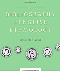 A Bibliography of English Etymology: Volume I: Sourses, Volume II: Word List