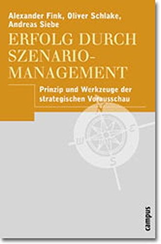 Erfolg durch Szenario-Management: Prinzip und Werkzeuge der strategischen Vorausschau
