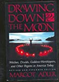 Drawing Down the Moon : Witches, Druids, Goddess-Worshippers and Other Pagans in America Today, Adler, Margot, 0807032530