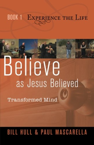 Believe as Jesus Believed: Transformed Mind (Experience the Life) (Volume 1) pdf