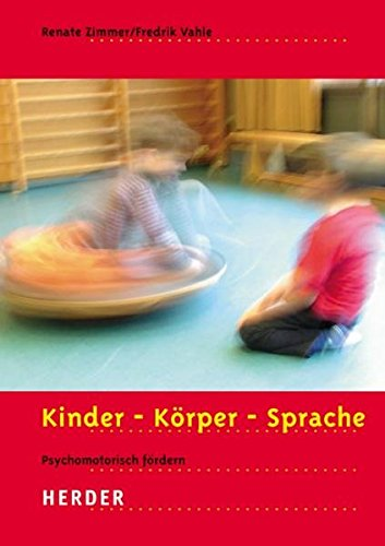 Kinder - Körper - Sprache: Psychomotorisch fördern