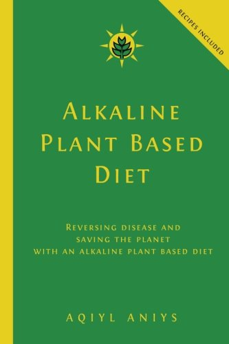 Food Alkaline (Alkaline Plant Based Diet: Reversing Disease and Saving the Planet with an Alkaline Plant Based Diet)