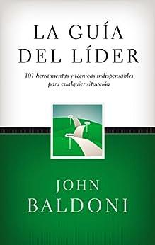 La guía del líder: 101 Herramientas y técnicas indispensables para cualquier situación (Spanish Edition) by [Baldoni, John]
