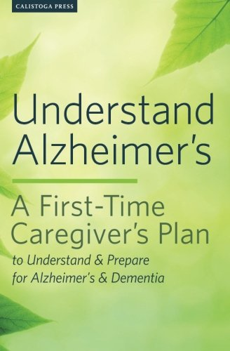 Understand Alzheimer's: A First-Time Caregiver's Plan to Understand