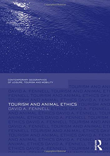 Tourism and Animal Ethics (Contemporary Geographies of Leisure, Tourism and Mobility)