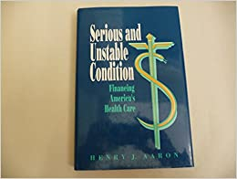 Book Serious and Unstable Condition: Financing America's Health Care