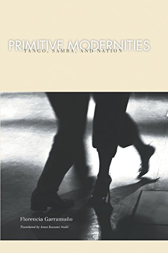 Primitive Modernities: Tango, Samba, and Nation