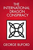 The International Dragon Conspiracy, George Buford, 1483624609