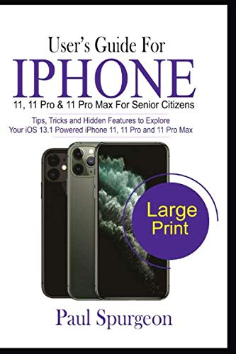 User's Guide For iPhone 11, 11 Pro & 11 Pro Max For Senior Citizens: Tips, Tricks and Hidden Features to Explore Your iOS 13.1 Powered iPhone 11, 11 Pro and 11 Pro Max