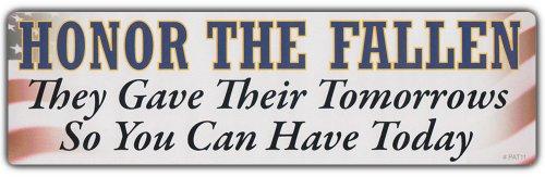 Military Bumper Sticker HONOR THE FALLEN They Gave Their Tomorrow For Your Today (Fallen Sticker)