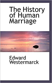 The History of Human Marriage by Edward Westermarck (2009-09-28)