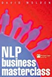 img - for NLP Business Masterclass: Skills for Realizing Human Potential by David Molden (2000-12-15) book / textbook / text book