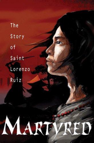 Martyred: The Story of Saint Lorenzo Ruiz