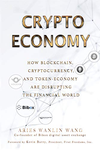 Crypto Economy: How Blockchain, Cryptocurrency, and Token-Economy Are Disrupting the Financial World (English Edition)