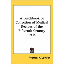 Book A Leechbook or Collection of Medical Recipes of the Fifteenth Century 1934 by Dawson, Warren R. (2004)