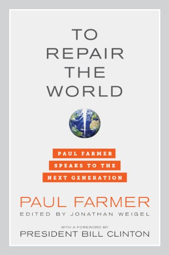 To Repair the World: Paul Farmer Speaks to the Next Generation (California Series in Public Anthropology)