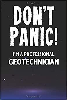 Don't Panic! I'm A Professional Geotechnician: Customized 100 Page Lined Notebook Journal Gift For A Busy Geotechnician : Far Better Than A Throw Away Greeting Card.
