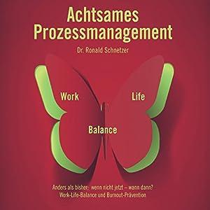 Achtsames Prozessmanagement: Work-Life-Balance Hörbuch