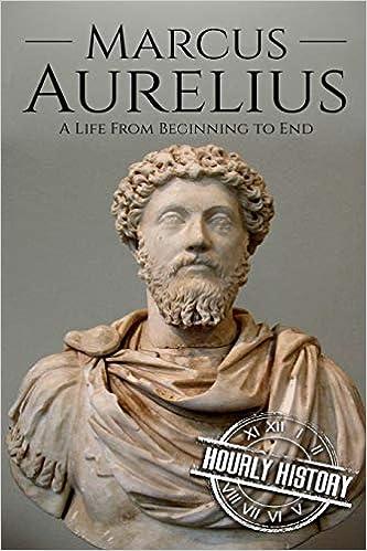 Marcus Aurelius A Life From Beginning To End History Hourly Fremdsprachige Bücher