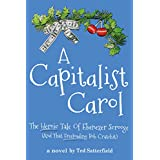 A Capitalist Carol: The heroic tale of Ebenezer Scrooge  and that free-loading Bob Cratchit