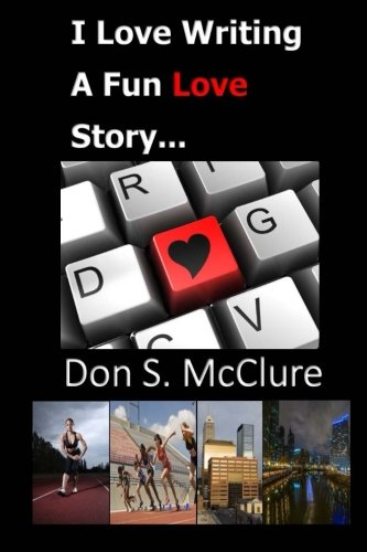 Read Online I Love Writing, A Fun Love Story...: One of the best love stories to come along pdf