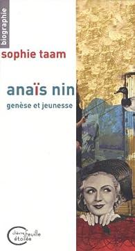 Anaïs Nin : Genèse et jeunesse par Sophie Taam