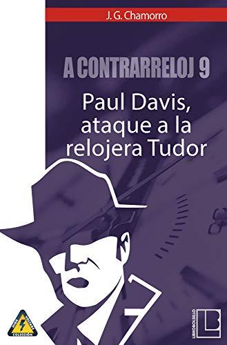 A contrarreloj 9: Paul Davis, ataque a la relojera Tudor (Spanish Edition)