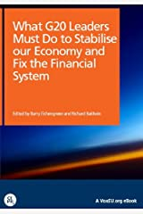 What G20 Leaders Must Do to Stabilise our Economy and Fix the Financial System (VoxEU.org eBooks) Kindle Edition