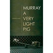 Murray A Very Light Pig