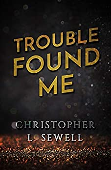 Trouble Found Me: Eleven Tales of Life by [Sewell, Christopher L]