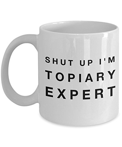Funny Mug Shut Up I'M Topiary Expert 11Oz Coffee Mug Funny Christmas Gift for Dad, Grandpa, Husband From Son, Daughter, Wife for Coffee & Tea Lovers B