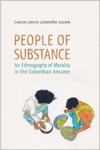 People of Substance: An Ethnography of Morality in the Colombian Amazon (Anthropological Horizons (University of Toronto