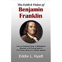 The Faith & Vision of Benjamin Franklin