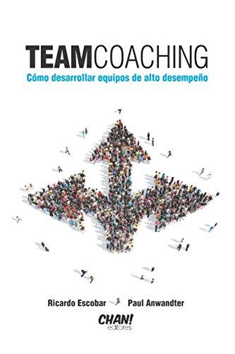 Team Coaching: Como desarrollar equipos de alto desempeño (Spanish Edition) [Paul Anwandter - Ricardo Escobar] (Tapa Blanda)