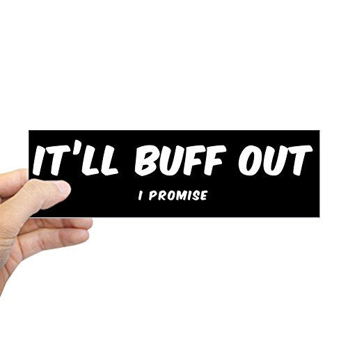 CafePress - IT'll BUFF OUT I PROMISE Bumper Sticker - 10