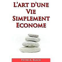 L'art d'une vie simplement frugale: Apprenez à vivre de façon simple et économe (French Edition)