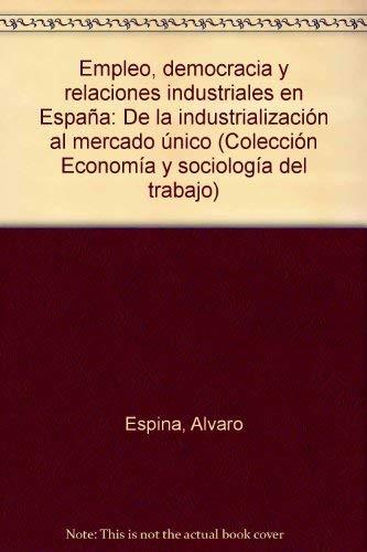 Empleo, democracia y relaciones industriales en España. De la industrialización al mercado único. 2ª Edición. Colección Economía y sociología del trabajo: Amazon.es: Espina, Alvaro: Libros