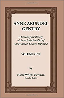 Book Anne Arundel Gentry, A Genealogical History of Some Early Families of Anne Arundel County, Maryland, Volume 1 by Harry Wright Newman (2012-07-26)
